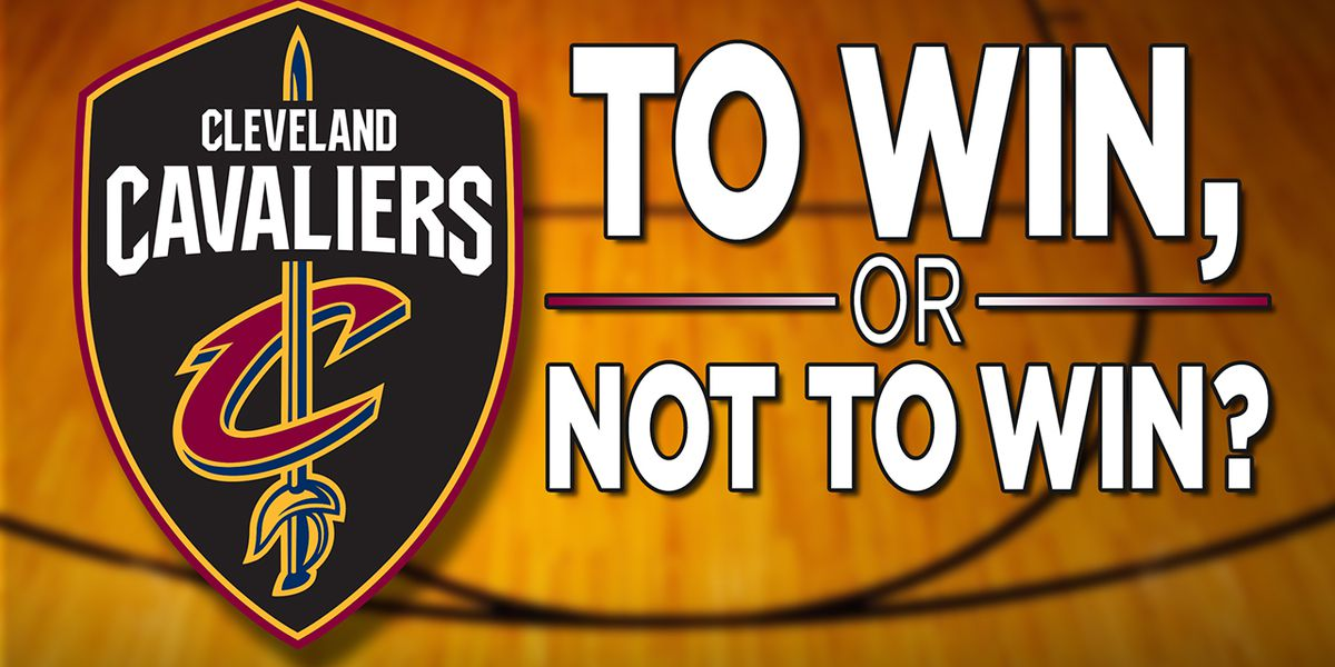 To Win or Not To Win? That is The Cavs' Question