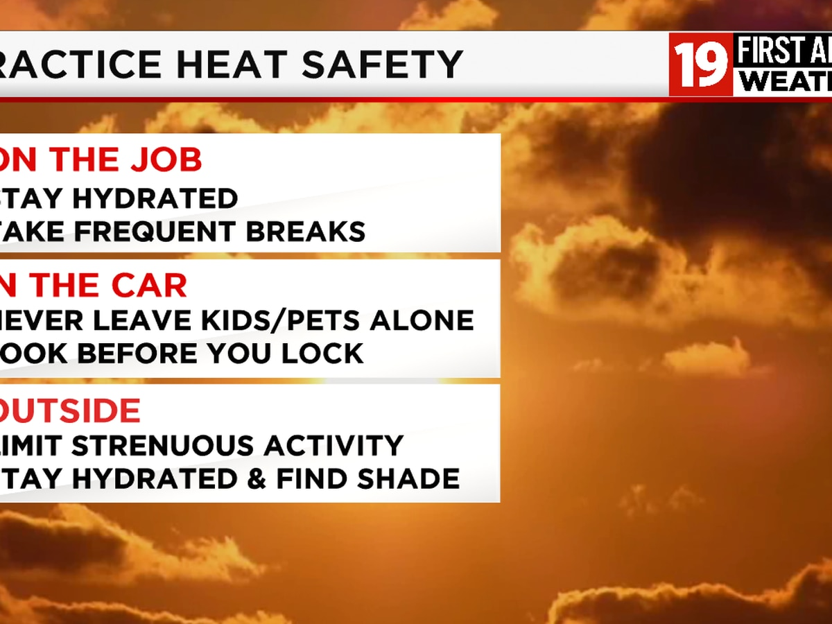 19 First Alert Weather: Staying safe during the heat wave